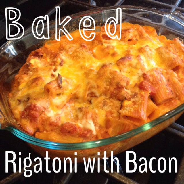 Baked Cheesy Rigatoni with Bacon - My Family Stuff